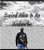 Buried Alive In An Avalanche